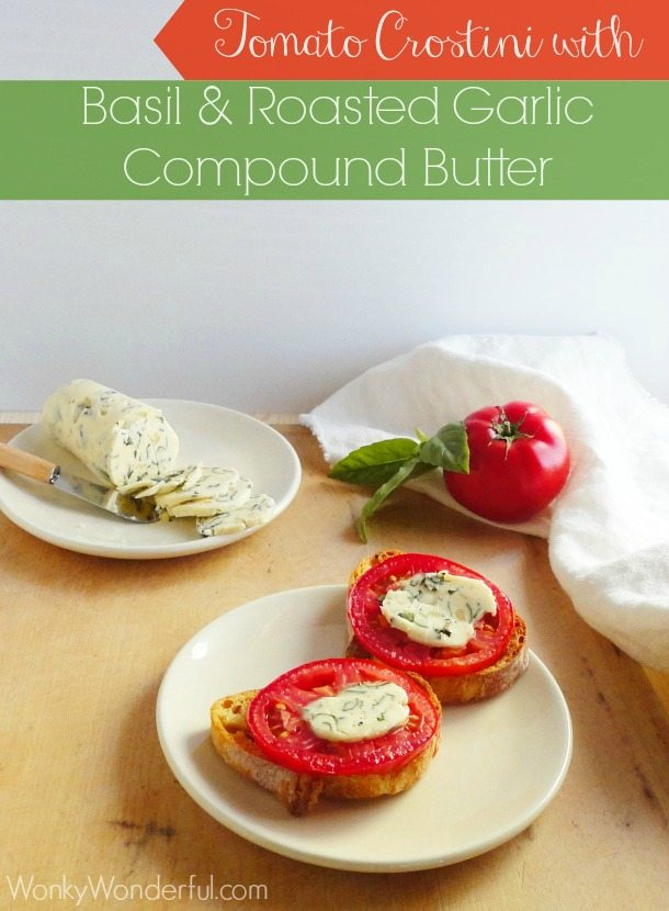 Tomato Crostini with Basil & Roasted Garlic Compound Butter ::: wonkywonderful.com